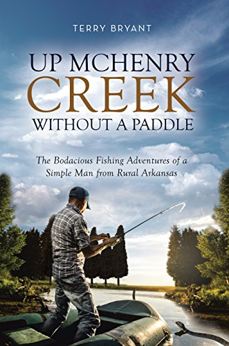 Up McHenry Creek Without a Paddle: The Bodacious Fishing Adventures of a Simple Man from Rural Arkansas (English Edition)
