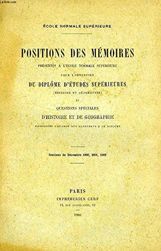 POSITIONS DES MEMOIRES PRESENTES A L'ECOLE NORMALE SUPEREURE POUR L'OBTENTION DU DIPLOME D'ETUDES SUPERIEURES (HISTOIRE ET GEOGRAPHIE)