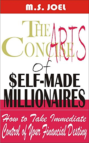 The Concise Arts of Self-Made Millionaires: How to Take Immediate Control of Your Financial Destiny (English Edition)