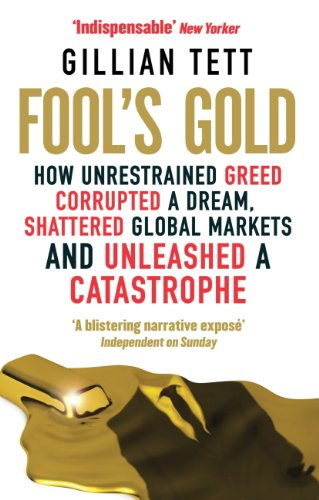 fools-gold-how-unrestrained-greed-corrupted-a-dream-shattered-global-markets-and-unleashed-a-catastr
