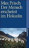Der Mensch erscheint im Holozän. Eine Erzählung - Max Frisch