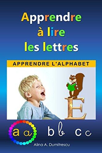 Apprendre à lire les lettres: Apprendre l'alphabet par Alina A Dumitrescu