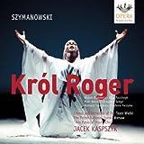 Szymanowski - Król Roger (Le Roi Roger) / Drabowicz · Pasichnyk · Beczala · Szmyt · Tesarowicz · Toczyska · Kaspaszyk [Teatr Wielki] [Import allemand]