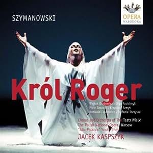 Szymanowski - Król Roger (Le Roi Roger) / Drabowicz · Pasichnyk · Beczala · Szmyt · Tesarowicz · Toczyska · Kaspaszyk [Teatr Wielki] [Import anglais]