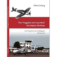 Der Flugplatz am Layenhof bei Mainz- Finthen - Vom Fliegrhorst zum Zivilflugplatz 1937-2013