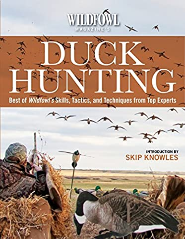 Wildfowl Magazine's Guide to Duck Hunting: Best of Wildfowl's Skills, Tactics, and Techniques from Top Experts