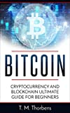 Bitcoin: Cryptocurrency And Blockchain Ultimate Guide For Beginners (Bitcoin, Cryptocurrency, Blockchain, Business)