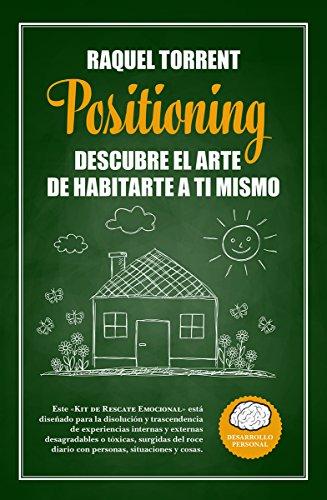 Positioning. Descubre el arte de habitarte a ti mismo (Desarrollo personal) por Raquel Torrent