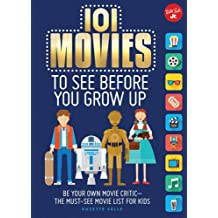 101 Movies to See Before You Grow Up: Be Your Own Movie Critic - The Must-See Movie List for Kids