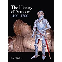The History of Armour 1100-1700 by Paul F. Walker (30-Jan-2013) Hardcover
