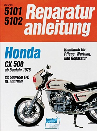 Honda CX 500/650  GL 500/650  ab 1978: Wassergekühlter 4-Takt-Motor, obengestr. Ventile, V-Motor mit 2 Zyl. und 4 Ventilen (Reparaturanleitungen) -