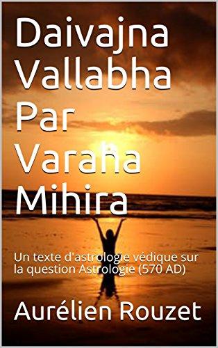 Couverture du livre Daivajna Vallabha Par Varaha Mihira: Un texte d'astrologie védique sur la question Astrologie (570 AD)
