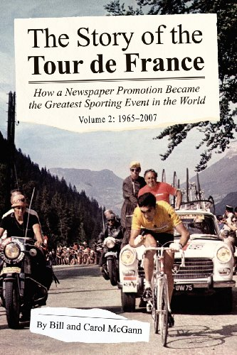 The Story of the Tour de France, Volume 2: 1965-2007: How a Newspaper Promotion Became the Greatest Sporting Event in the World