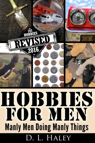 Hobbies for Men: Manly Men Doing Manly Things: Revised 2016