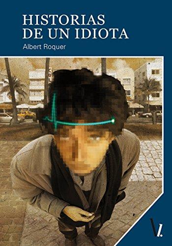 Historias de un idiota por Albert Roquer