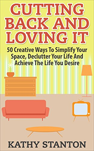 cutting-back-and-loving-it-50-creative-ways-to-simplify-your-space-declutter-your-life-and-achieve-t