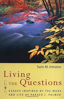 parker palmer essay This book, writes parker palmer, brings together four themes i have been musing on since my mid-twenties: the shape of an integral life, the meaning of community, teaching and learning for transformation, and nonviolent social change.