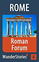 Roman Forum in Rome - a travel guide and tour as with the best local guide (Rome Travel Stories Book 4)