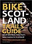 Bike Scotland Trails Guide: 40 of the...