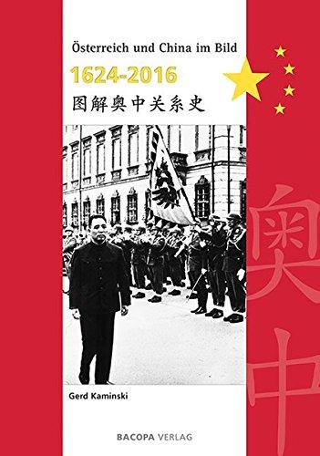 Österreich und China im Bild 1624 bis 2016: Zweisprachig. Deutsch und Chinesisch