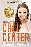 Scarica Libro Come aprire un Call Center La prima guida che ti racconta dei miti e delle insidie nascoste dietro l apertura di questa attivita e ti svela i segreti per un successo garantito del tuo call center (PDF,EPUB,MOBI) Online Italiano Gratis