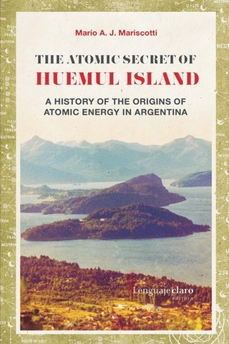 the-atomic-secret-of-huemul-island-a-history-of-the-origins-of-atomic-energy-in-argentina