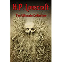 H.P. Lovecraft: The Ultimate Collection (160 Works by Lovecraft – Early Writings, Fiction, Collaborations, Poetry, Essays & Bonus Audiobook Links) (English Edition)