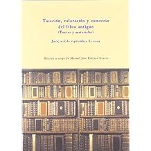 Tasación, valoración y comercio del libro antiguo (Textos y materiales) (Fuera de colección)
