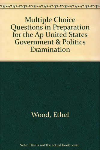 Multiple Choice Questions in Preparation for the Ap United States Government & Politics Examination por Ethel Wood