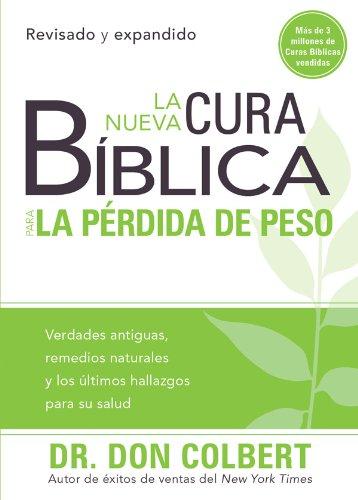 La nueva cura bíblica para la pérdida de peso: Verdades antiguas, remedios naturales y los últimos hallazgos para su salud (Cura Biblica / Bible Cure) por Don Colbert