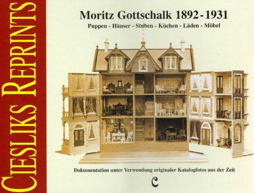 Moritz Gottschalk 1892-1931: Puppen - Häuser - Stuben - Küchen - Läden - Möbel