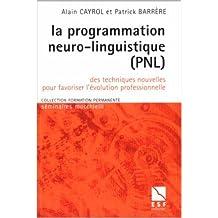 La programmation neuro-linguistique, PNL : Des techniques nouvelles pour favoriser l'évolution professionnelle de Alain Cayrol,Patrick Barrère ( 29 novembre 1999 )