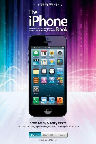 The iPhone Book: Covers iPhone 5, iPhone 4S, and iPhone 4 (6th Edition) 6th edition by Kelby, Scott, White, Terry (2012) Paperback