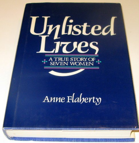 Unlisted Lives: A True Story of Seven Women by Anne Flaherty (1986-05-02)