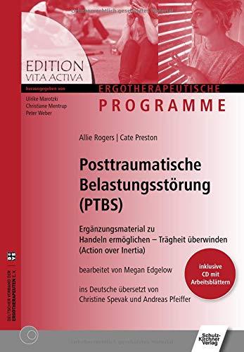 Posttraumatische Belastungsstörungen (PTBS): Ergänzungsmaterial zu Handeln ermöglichen - Trägheit überwinden (Action over Inertia) (Edition Vita Activa / Ergotherapeutische Programme)