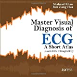 Master Visual Diagnosis Of Ecg A Short Atlas (Learn Ecg Through Ecg)