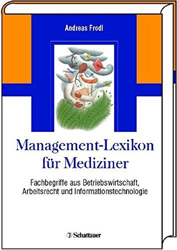 Management-Lexikon für Mediziner: Fachbegriffe aus Betriebswirtschaft, Arbeitsrecht und Informationstechnologie