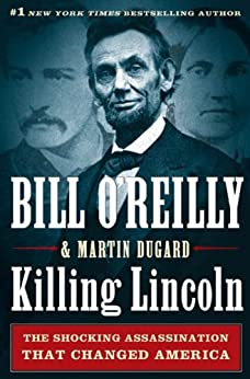 Killing Lincoln: The Shocking Assassination that Changed America Forever di [O'Reilly, Bill, Dugard, Martin]