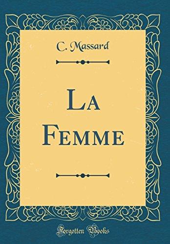 La Femme (Classic Reprint) par C Massard
