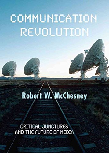 [Communication Revolution: Critical Junctures and the Future of Media] (By: Robert W. McChesney) [published: November, 2007]