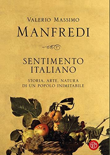 Sentimento italiano: Storia, arte, natura di un Popolo inimitabile ...