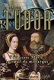 La Dynastie Tudor Princesse Marie, la soeur du monarque