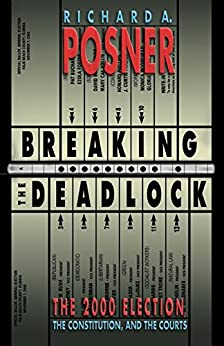 Breaking the Deadlock: The 2000 Election, the Constitution, and the Courts: The 2000 Election, the Constitution and the Courts by [Posner, Richard A.]