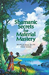 Shamanic Secrets for Material Mastery