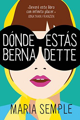 Dónde Estás, Bernadette / Where'd You Go, Bernardette por Maria Semple