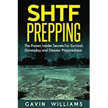 SHTF Prepping: The Proven Insider Secrets For Survival, Doomsday and Disaster Pr