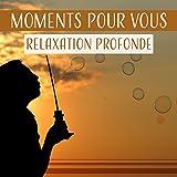 Moments pour vous:Relaxation profonde -Musique douce pour le - Best Reviews Guide