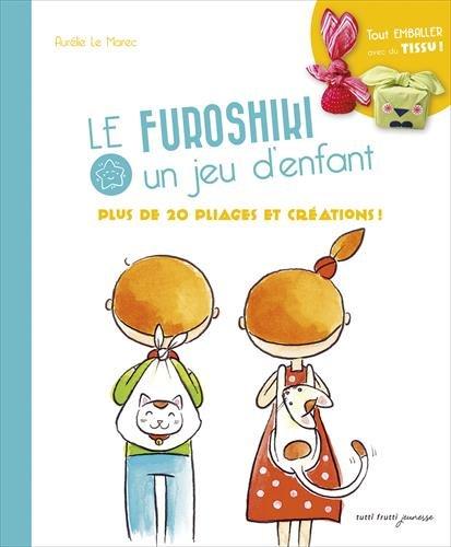 Furoshiki, un jeu d'enfants : Plus de 20 pliages et créations !