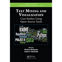 Text Mining and Visualization: Case Studies Using Open-Source Tools (Chapman & Hall/CRC Data Mining and Knowledge Discovery)