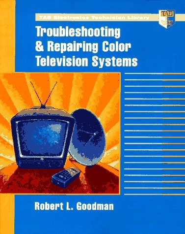 Troubleshooting and Repairing Color Television Systems (TAB Electronics Technical Library) by Robert L. Goodman (1997-06-01)